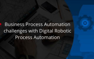 Business Process Automation challenges with Digital Robotic Process Automation