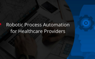 Robotic Process automation for healthcare providers