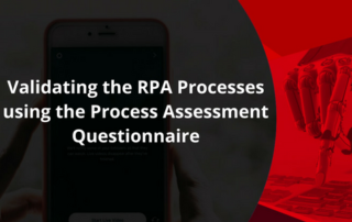 Validating the RPA Processes using the Process Assessment Questionnaire